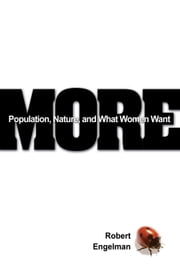 More - Population, Nature, and What Women Want ebook by Robert Engelman