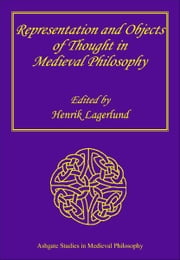 Representation and Objects of Thought in Medieval Philosophy ebook by Dr Henrik Lagerlund,Professor Simo Knuuttila,Professor Scott MacDonald,Dr John Marenbon,Dr Christopher J Martin