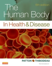 The Human Body in Health & Disease ebook by Kevin T. Patton,Gary A. Thibodeau
