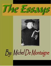 ESSAYS - Michel De Montaigne ebook by Montaigne, Michel de