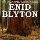 101 Amazing Facts about Enid Blyton audiobook by Jack Goldstein, Isabella Reese