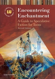 Encountering Enchantment - A Guide to Speculative Fiction for Teens ebook by Susan Fichtelberg