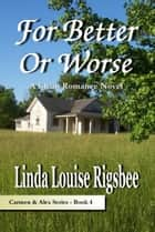 For Better Or Worse ebook by Linda Louise Rigsbee