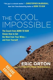 "The Cool Impossible Deluxe - The Coach from ""Born to Run"" Shows How to Get the Most from Your Miles-And From Yourself ebook by Eric Orton,Christopher McDougall"