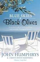 Blue Skies & Black Olives - A survivor's tale of housebuilding and peacock chasing in Greece ebook by John Humphrys