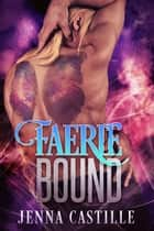 Faerie Bound ebook by Jenna Castille
