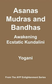 Asanas, Mudras And Bandhas - Awakening Ecstatic Kundalini ebook by Yogani