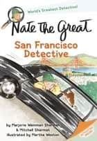 Nate the Great, San Francisco Detective ebook by Marjorie Weinman Sharmat, Mitchell Sharmat, Martha Weston