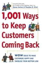 1,001 Ways to Keep Customers Coming Back - WOW Ideas That Make Customers Happy and Will Increase Your Bottom Line ebook by Donna Greiner, Theodore B. Kinni