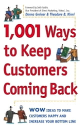 1,001 Ways to Keep Customers Coming Back - WOW Ideas That Make Customers Happy and Will Increase Your Bottom Line ebook by Donna Greiner,Theodore B. Kinni