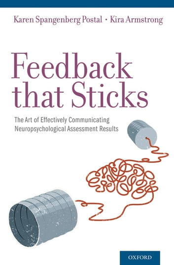 Feedback that Sticks - The Art of Effectively Communicating Neuropsychological Assessment Results ebook by Kira Armstrong,Karen Spangenberg Postal, , PhD., ABPP-CN