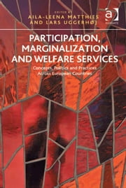Participation, Marginalization and Welfare Services - Concepts, Politics and Practices Across European Countries ebook by Assoc Prof Lars Uggerhøj,Professor Aila-Leena Matthies