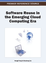 Software Reuse in the Emerging Cloud Computing Era ebook by Hongji Yang,Xiaodong Liu