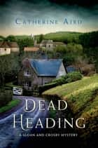 Dead Heading - A Sloan and Crosby Mystery eBook by Catherine Aird