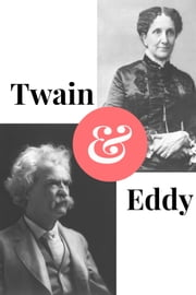 Twain and Eddy - The Conflicted Relationship of Mark Twain and Christian Science Founder Mary Baker Eddy ebook by Paul Brody