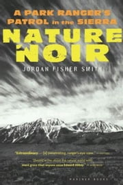 Nature Noir - A Park Ranger's Patrol in the Sierra ebook by Jordan Fisher Smith
