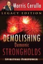 Demolishing Demonic Strongholds: Spiritual Firepower ebook by Morris Cerullo