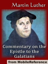Commentary On The Epistle To The Galatians (Mobi Classics) ebook by Martin Luther,Theodore Graebner (Translator)