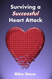 Surviving a Successful Heart Attack ebook by Mike Stone