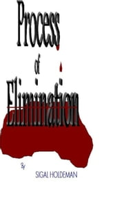 Process of Elimination ebook by Sigal Holdeman