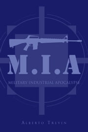 M.I.A - MILITARY INDUSTRIAL APOCALYPSE ebook by Alberto Trevin