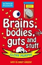 Science: Sorted! Brains, Bodies, Guts and Stuff ebook by Glenn Murphy