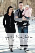 Happily Ever After - My Journey with Guillain-Barré Syndrome and How I Got My Life Back ebook by Holly Gerlach