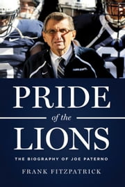 Pride of the Lions - The Biography of Joe Paterno ebook by Frank Fitzpatrick