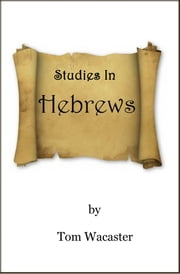 """Studies In Hebrews"" ebook by Tom Wacaster"