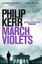 March Violets - Bernie Gunther Thriller 1 ebook by Philip Kerr