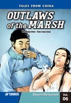 Outlaws of the Marsh Volume 6 - Beware the Scorned ebook by Xiao Long Liang, Wei Dong Chen