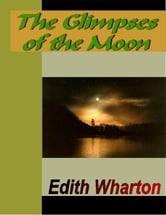 The Glimpses of the Moon ebook by Wharton, Edith
