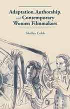 Adaptation, Authorship, and Contemporary Women Filmmakers ebook by S. Cobb
