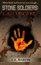 Stone Soldiers: Catching Fire ebook by C.E. Martin