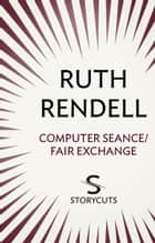 Computer Seance / Fair Exchange (Storycuts) ebook by Ruth Rendell