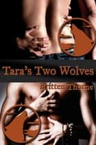 Tara's Two Wolves ebook by Britten Thorne