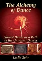 The Alchemy of Dance ebook by Leslie Zehr