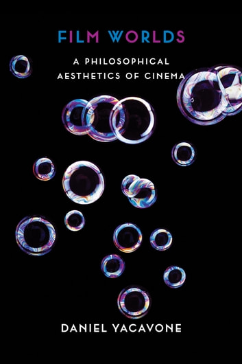 Film Worlds - A Philosophical Aesthetics of Cinema ebook by Daniel Yacavone
