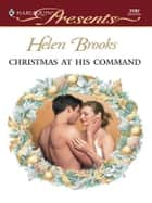 Christmas at His Command ebook by Helen Brooks