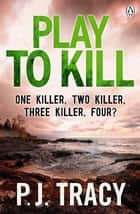 Play to Kill - Monkeewrench Book 5 ebook by P. J. Tracy