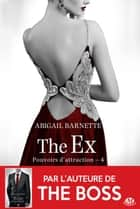 The Ex - Pouvoirs d'attraction, T4 ebook by Abigail Barnette