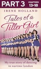Tales of a Tiller Girl Part 3 of 3 ebook by Irene Holland