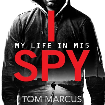 I Spy - My Life in MI5 audiobook by Tom Marcus