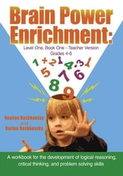 Brain Power Enrichment: Level One, Book One - Teacher Version Grades 4 to 6 - A workbook for the development of logical reasoning, critical thinking, and problem solving skills ebook by Reuven Rashkovsky and Karine Rashkovsky
