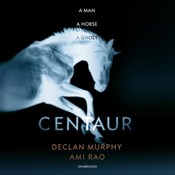 Centaur - Shortlisted For The William Hill Sports Book of the Year 2017 audiobook by Declan Murphy,Ami Rao