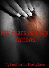 My Scars Are My Tattoos ebook by TyLeishia L. Douglass