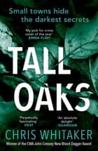 Tall Oaks - Winner of the CWA John Creasey New Blood Dagger Award ebook by Chris Whitaker