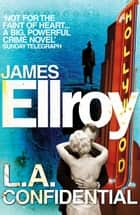 LA Confidential - Classic Noir ebook by James Ellroy