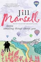Three Amazing Things About You ebook by Jill Mansell
