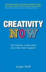Creativity Now - Get inspired, create ideas and make them happen! ebook by Jurgen Wolff